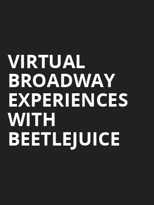 Virtual Broadway Experiences with BEETLEJUICE, Virtual Experiences for Sarasota, Sarasota