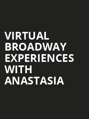 Virtual Broadway Experiences with ANASTASIA, Virtual Experiences for Sarasota, Sarasota
